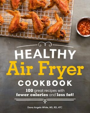 the healthy air fryer cookbook by dana angelo white dietitian